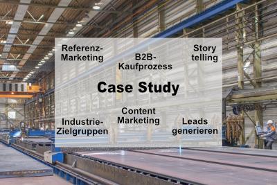Case Study, Referenzmarketing, B2B-Kaufprozesse, Storytelling, Leads